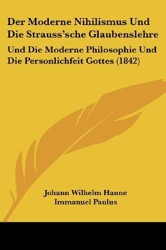 Der Moderne Nihilismus Und Die Strauss'sche Glaubenslehre: Und Die Moderne Philosophie Und Die Personlichfeit Gottes (1842)