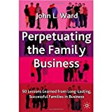 img - for Perpetuating The Family Business: 50 Lessons Learned from Long Lasting, Successful Families in Business [Hardcover] [2004] First Edition Ed. John Ward book / textbook / text book