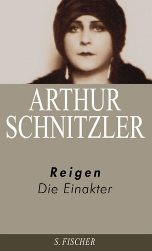 Arthur Schnitzler. Ausgewählte Werke in acht Bänden: Reigen: Die Einakter