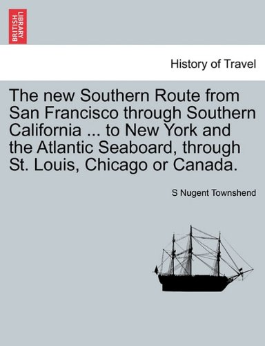 The new Southern Route from San Francisco through Southern California ... to New York and the Atlantic Seaboard, through St. Louis, Chicago or Canada.