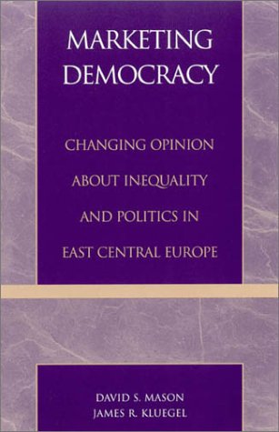 Marketing Democracy: Changing Opinion about Inequality and Politics in East Central Europe: Inequality in Central and Eastern Europe