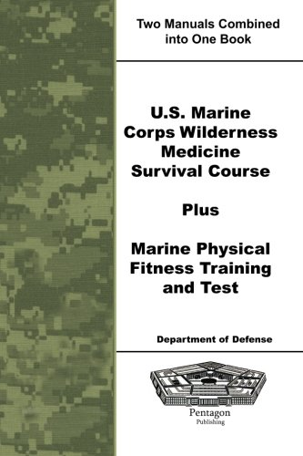 U.S. Marine Corps Wilderness Medicine Survival Course Plus Marine Physical Fitness Training and Test PDF