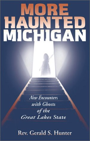 More Haunted Michigan: New Encounters with Ghosts of the Great Lakes State (Ohio)