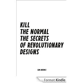 Kill The Normal: The Secrets of Revolutionary Designs..how design has evolved over the years and how it impacts our everyday life (Best Business Books Book 5) (English Edition)
