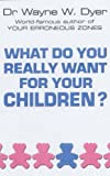 What Do You Really Want for Your Children? (0099271133) by Dyer, Wayne W.