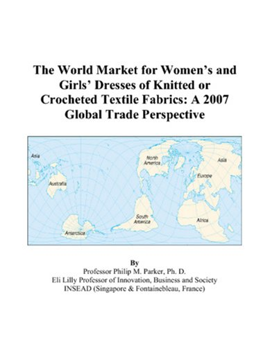 The World Market for Women's and Girls' Dresses of Knitted or Crocheted Textile Fabrics: A 2007 Global Trade Perspective
