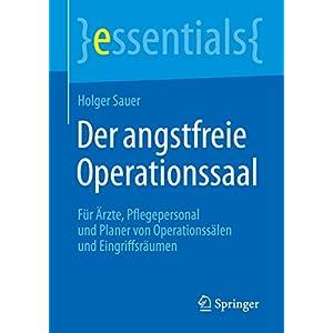 Der angstfreie Operationssaal: Für Ärzte, Pflegepersonal und Planer von Operationssälen und Eingr