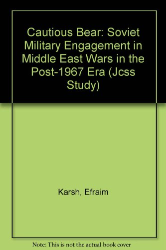 The Cautious Bear: Soviet Military Engagement in Middle East Wars in the Post-1967 Era (Jcss Study) PDF