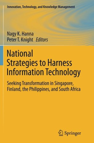Nationale Strategien zur Informationstechnologie nutzen: in Singapur suchen, Transformation, Finnland, den Philippinen und Südafrika (Innovation, Technologie und Wissensmanagement)