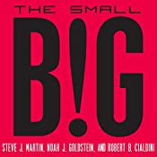 The Small Big: Small Changes That Spark Big Influence | [Steve J. Martin, Noah Goldstein, Robert Cialdini]