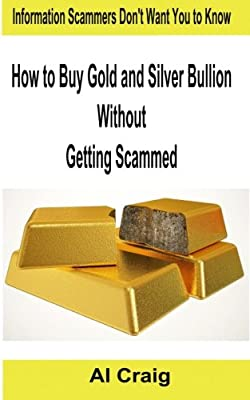 How to Buy Gold and Silver Bullion Without Getting Scammed par Al Craig