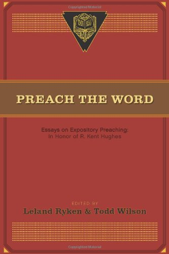 preach-the-word-essays-on-expository-preaching-in-honor-of-r-kent-hughes