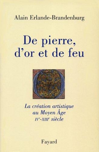 De pierre, d'or et de feu : La création artistique au Moyen Age IV-XIIIe siècle (Divers Histoire)