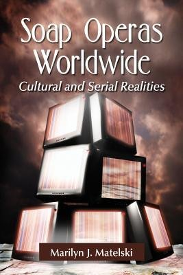 soap-operas-worldwide-cultural-and-serial-realities-author-marilyn-j-matelski-published-on-january-2