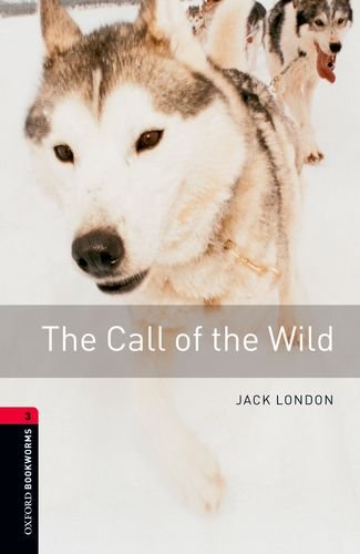 Oxford Bookworms Library: Call of the Wild: Level 3:...