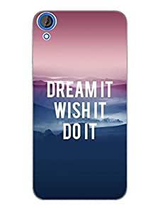 HTC Desire 820 Back Cover - Dream Wish Do - Typography - Designer Printed Hard Shell Case