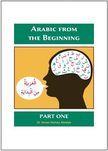 Arabic from the Beginning: Part One, by Imran Hamza Alawiye