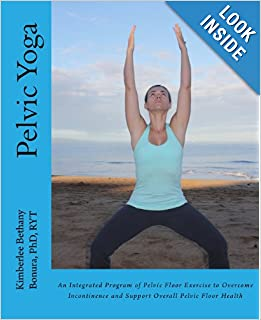 Pelvic Yoga: An Integrated Program of Pelvic Floor Exercise to Overcome Incontinence and Support Overall Pelvic Floor Health