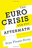 Jean Pisani-Ferry The Euro Crisis and Its Aftermath