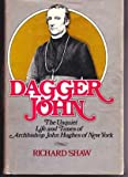 Dagger John: The unquiet life and times of Archbishop John Hughes of New York (0809102242) by Shaw, Richard