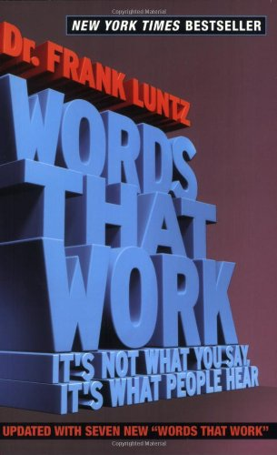 Words That Work: It's Not What You Say, It's What People...