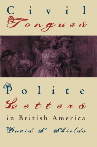 Civil Tongues and Polite Letters in British America (Published for the Omohundro Institute of Early American History and