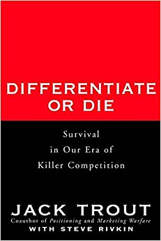Differentiate or Die: Survival in Our Era of Killer Competition: Jack