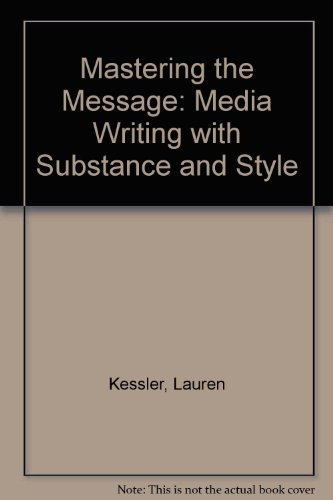 Mastering the Message: Media Writing with Substance and Style