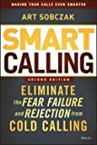 img - for Art Sobczak: Smart Calling : Eliminate the Fear, Failure, and Rejection from Cold Calling (Hardcover - Revised Ed.); 2013 Edition book / textbook / text book