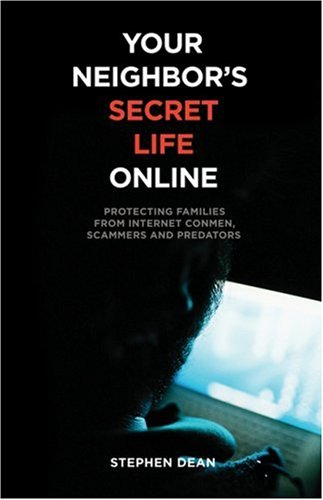 Image of Your Neighbor's Secret Life Online: Protecting Families from Internet Conmen, Scammers and Predators