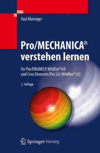 Pro/MECHANICA verstehen lernen für Pro/ENGINEER Wildfire 4.0 und Creo Elements/Pro 5.0 (Wildfire 5.0)  [Kloninger, Paul] (Tapa Dura)