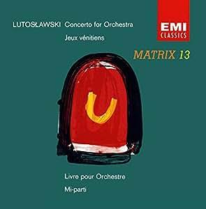Lutoslawski : Concerto pour orchestre - Jeux vénitiens - Livre pour orchestre - Mi-parti