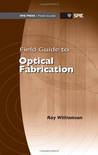 Field Guide To Optical Fabrication (Spie Field Guide Vol. Fg20)