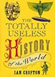 Totally Useless History of the World (1847244033) by Crofton, Ian