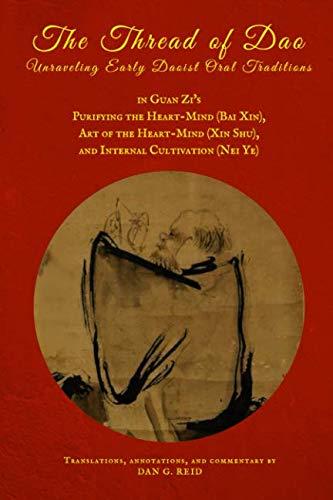 The Thread of Dao Unraveling early Daoist oral traditions in Guan Zis Purifying the Heart-Mind (Bai Xin), Art of the Heart-Mind (Xin Shu), and Internal Cultivation (Nei Ye) [Reid, Dan G. - Guan Zi] (Tapa Blanda)