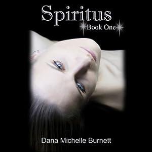 Spiritus: A Paranormal Romance: Spiritus, Book 1 | [Dana Michelle Burnett]