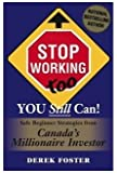 Stop Working Too , You Still Can! :Safe Beginner Strategies From Canada's Millionaire Investor