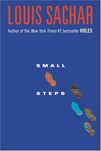 the lessons i learned in small steps a book by louis sachar 'small steps has sachar's familiar ease, intelligent humour, suspense and humanity' -- sunday times (children's book of the week) louis sachar is one of the few new masters of american fiction -- independent on sunday from the inside flap upon returning to austin, armpit set five goals for himself five small steps 1 graduate high school 2.
