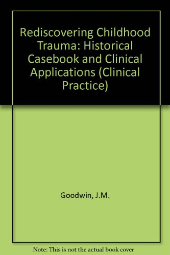 Rediscovering Childhood Trauma: Historical Casebook and Clinical Applications (Clinical Practice Series, No. 28)