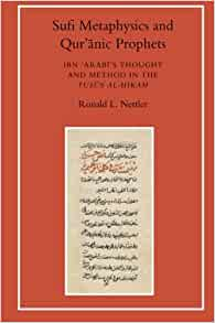 Sufi Metaphysics and Quranic Prophets: Ibn 'Arabi's