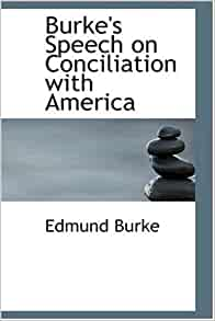edmund burke speech on conciliation with Speech on conciliation with america has 50 ratings and 7 reviews jessica roberts said: this speech is a mustfor those who study oration, this is a mu.
