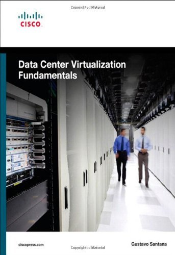 By Gustavo A. A. Santana - Data Center Virtualization Fundamentals: Understanding Techniques And Designs For Highly Efficient Data Centers With Cisco Nexus, Ucs, Mds, And Beyond (1St Edition) (5/22/13)