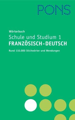 PONS Wörterbuch für Schule und Studium 1/ Französisch-Deutsch. Rund 110.000 Stichwörter und Wendungen