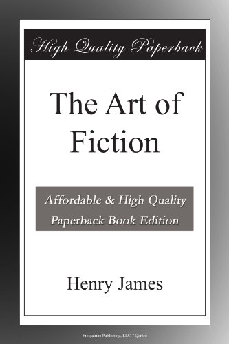 henry james the art of fiction The 31st stamp in the literary arts series honors henry james (1843-1916), a towering figure in american literature.