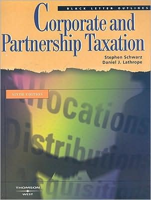 S.Schwarz's D.J. Lathrope's Black Letter Outline 6th edition (Black Letter Outline on Corporate and Partnership Taxation [Paperback])(2008)