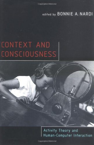 Context and Consciousness: Activity Theory and Human-Computer Interaction