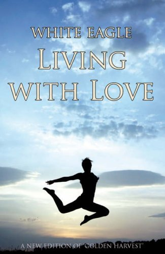 living-with-love-formerly-golden-harvest-white-eagle-by-white-eagle-2008-09-09