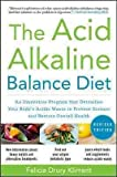 img - for The Acid Alkaline Balance Diet, Second Edition: An Innovative Program that Detoxifies Your Body's Acidic Waste to Prevent Disease and Restore Overall Health [Paperback] [2010] (Author) Felicia Kliment book / textbook / text book