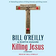 Killing Jesus: A History (       UNABRIDGED) by Bill O'Reilly, Martin Dugard Narrated by Bill O'Reilly