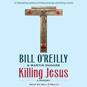 Killing Jesus: A History | [Bill O'Reilly, Martin Dugard]